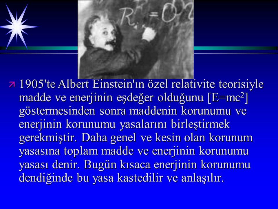 1905 te Albert Einstein ın özel relativite teorisiyle madde ve enerjinin eşdeğer olduğunu [E=mc2] göstermesinden sonra maddenin korunumu ve enerjinin korunumu yasalarını birleştirmek gerekmiştir.